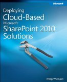 Deploying Cloud-Based Microsoft SharePoint 2010 Solutions: Learn Ways to Increase Your Organization's ROI Using Cloud Te