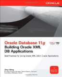 Oracle Database 11g Building Oracle XML DB Applications (Osborne ORACLE Press Series)