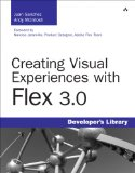 Creating Visual Experiences with Flex 3.0 (Developer's Library)