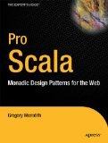 Pro Scala: Monadic Design Patterns for the Web