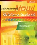 Microsoft XNA Game Studio 4.0: Learn Programming Now!: How to program for Windows Phone 7, Xbox 360, Zune devices, and m